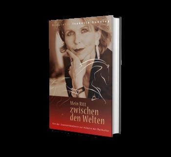 Biographie Isabella Sonntag - Mein Ritt zwischen den Welten - Von der Juwelenhändlerin zur Hüterin der Reitkultur
