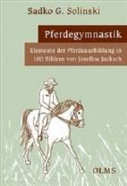 Sadko G. Solinski - Pferdegymnastik - Elemente der Pferdeausbildung
