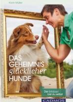 Karin Müller - Das Geheimnis glücklicher Hunde - Der Schlüssel bist du selbst !