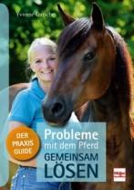 Yvonne Gutsche Probleme mit dem Pferd - gemeinsam lösen - Der Praxis-Guide. - Mängelexemplar