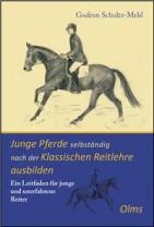 Gudrun Schultz-Mehl: Junge Pferde s0elbständig nach der klassischen Reitlehre ausbilden