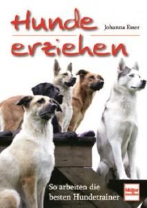 Johanna Esser - Hunde erziehen - So arbeiten die besten Hundetrainer