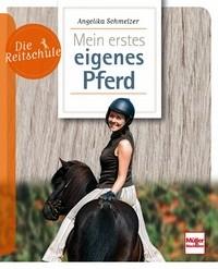 Angelika Schmelzer - Die Reitschule: Mein erstes eigenes Pferd