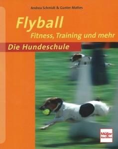 Andrea Schmidt & Gunter Mattes - Flyball -Fitness, Training und mehr - Mängelexemplar