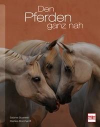 Sabine Stuewer, Marlies Borchardt - Den Pferden ganz nah