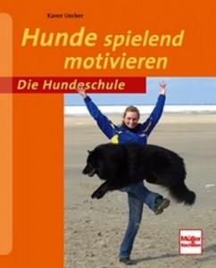 Karen Uecker - Hunde spielend motivieren - Mängelexemplar