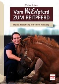 Dr. Vivian Gabor - Vom Wildpferd zum Reitpferd - Mängelexemplar