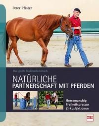 Peter Pfister - Natürliche Partnerschaft mit Pferden - Bodenarbeitsbuch
