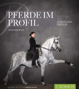 Anja Beran - Pferde im Profil - Facetten der klassischen Dressur