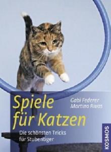 Gabi Federer - Martino Rivas - Spiele für Katzen - Die schönsten Tricks