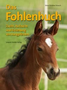 Silvia Christine Strauch - Das Fohlenbuch - Zucht, Aufzucht und Erziehung von Jungpferden