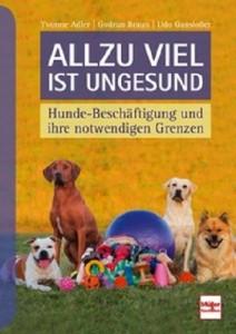 Allzu viel ist ungesund - Hunde-Beschäftigung und ihre notwendigen Grenzen - Mängelexemplar
