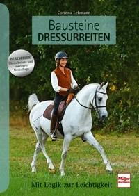 Corinna Lehmann - Bausteine Dressurreiten - Erweiterte Neuauflage