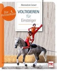 Hannelore Leiser: Voltigieren für Einsteiger - Akrobatik auf dem Pferderücken - Die Reitschule