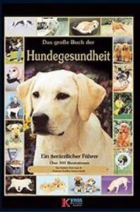 Das große Buch der Hundegesundheit - Ein tierärztlicher Führer