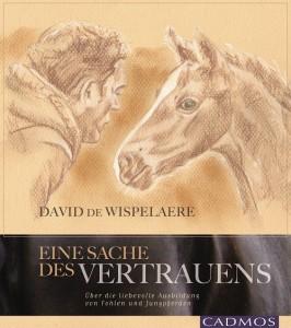 David de Wispelaere: Eine Sache des Vertrauens - Ausbildung von Fohlen und Jungpferden