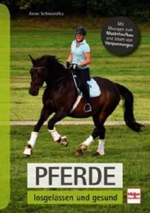 Anne Schmatelka Pferde losgelassen und gesund - Mit Übungen zum Muskelaufbau und Lösen von Verspannungen
