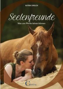 Katrin Ehrlich - Seelenfreunde - Was uns Pferde lehren können