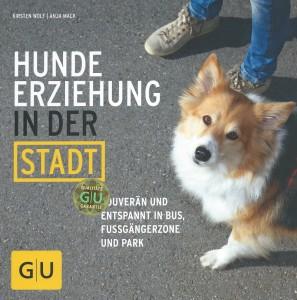 Kirsten Wolf - Anja Mack - Hundeerziehung in der Stadt