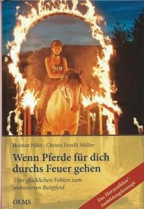 Helmut Piller - Christa Friedli Müller - Wenn Pferde für dich durchs Feuer gehen -Vom glücklichen Fohlen zum motivierten Reitpferd