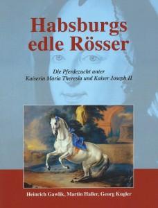 Heinrich Gawlik, Martin Haller, Georg Kugler - Habsburgs edle Rösser - broschierte Ausgabe