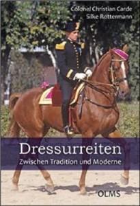 Christian Carde, Silke Rottermann: Dressurreiten. Zwischen Tradition und Moderne