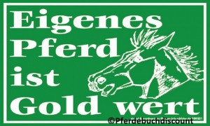 Kunststoff-Schild: Eigenes Pferd ist Gold wert