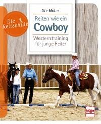 Ute Holm: Reiten wie ein Cowboy - Westerntraining für junge Reiter - Die Reitschule