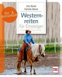 Ute Holm/Carola Steen: Westernreiten für Einsteiger - Die Reitschule