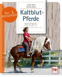 Petra Dürr/Carola Steen: Kaltblutpferde reiten - Vielseitige Kraftpakete - Die Reitschule