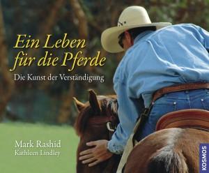 Mark Rashid: Ein Leben für die Pferde - Die Kunst der Verständigung