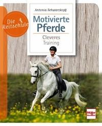 Antonia Schwarzkopf: Motivierte Pferde Cleveres Training - Die Reitschule - Mängelexemplar