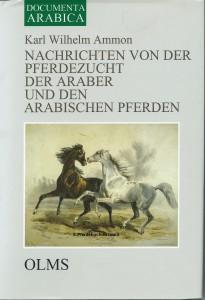 Karl Wilhelm Ammon: Nachrichten von der Pferdezucht der Araber und den arabischen Pferden.