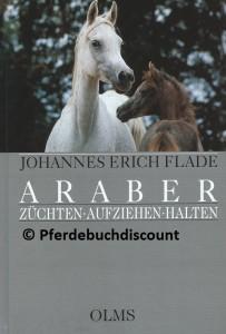 Johannes Erich Flade: Araber - Züchten - Aufziehen - Halten