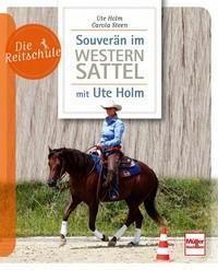 Ute Holm/Carola Steen: Souverän im Westernsattel mit Ute Holm - Die Reitschule - Mängelexemplar