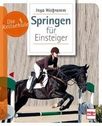 Inga Wolframm: Springen für Einsteiger - Die Reitschule