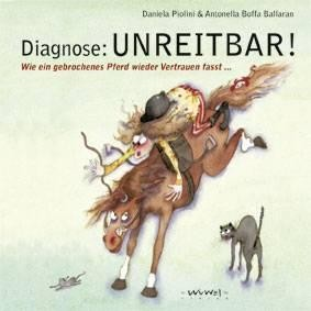 Daniela Piolini: Diagnose: Unreitbar !
