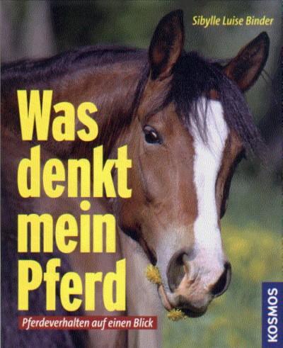 Sibylle Luise Binder: Was denkt mein Pferd ? Pferdeverhalten auf einen Blick.