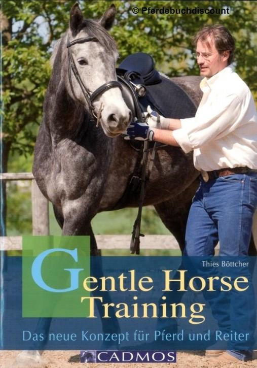 Thies Böttcher: Gentle Horse Training - Das neue Konzept für Pferd und Reiter