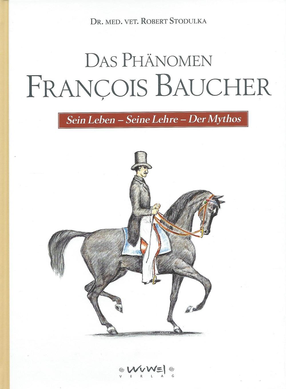 Dr. med. vet. Robert Stodulka: Das Phänomen Francois Baucher