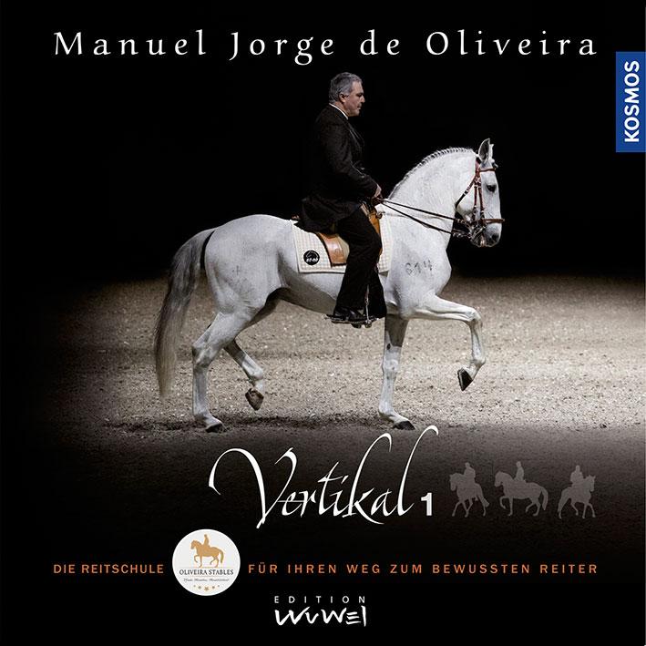 Manuel Jorge de Oliveira: Vertikal 1 - Die Reitschule für ihren Weg zum bewussten Reiter