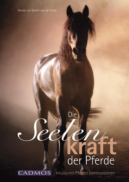 Nanda van Gestel - van der Schel: Die Seelenkraft der Pferde