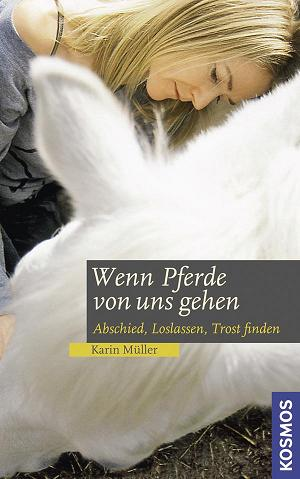 Karin Müller: Wenn Pferde von uns gehen - Abschied, Loslassen, Trost finden