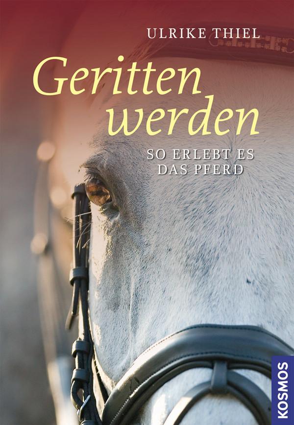 Ulrike Thiel: Geritten werden: So erlebt es das Pferd