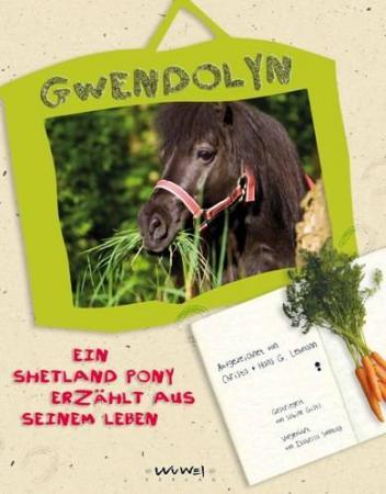 Gwendolyn - Ein Shetlandpony erzählt aus seinem Leben