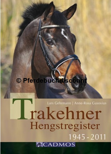 Lars Gehrmann/Anne-Rosa Gusovius: Trakehner Hengstregister